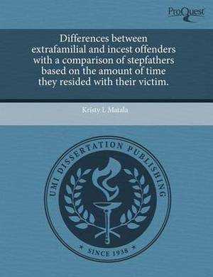 Differences Between Extrafamilial and Incest Offenders with a Comparison of Stepfathers Based on the Amount of Time They Resided with Their Victim