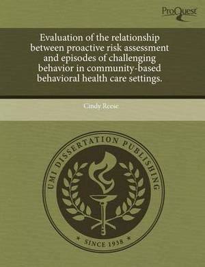 Evaluation of the Relationship Between Proactive Risk Assessment and Episodes of Challenging Behavior in Community-Based Behavioral Health Care Settin