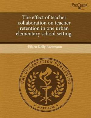 The Effect of Teacher Collaboration on Teacher Retention in One Urban Elementary School Setting