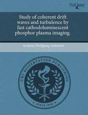 Study of Coherent Drift Waves and Turbulence by Fast Cathodoluminescent Phosphor Plasma Imaging