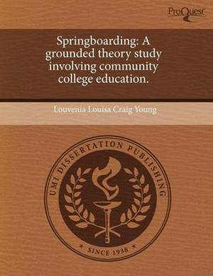 Springboarding: A Grounded Theory Study Involving Community College Education