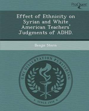 Effect of Ethnicity on Syrian and White American Teachers' Judgments of ADHD.