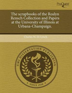 The Scrapbooks of the Roslyn Rensch Collection and Papers at the University of Illinois at Urbana-Champaign
