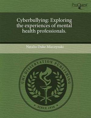 Cyberbullying: Exploring the Experiences of Mental Health Professionals