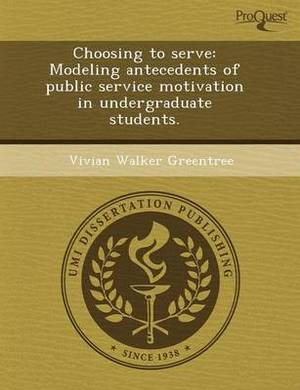 Choosing to Serve: Modeling Antecedents of Public Service Motivation in Undergraduate Students