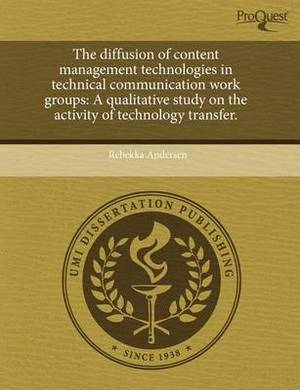 The Diffusion of Content Management Technologies in Technical Communication Work Groups: A Qualitative Study on the Activity of Technology Transfer