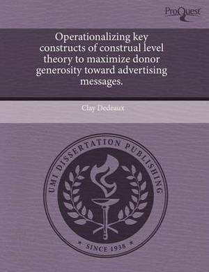 Operationalizing Key Constructs of Construal Level Theory to Maximize Donor Generosity Toward Advertising Messages