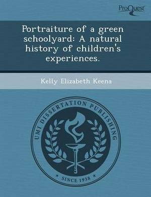 Portraiture of a Green Schoolyard: A Natural History of Children's Experiences