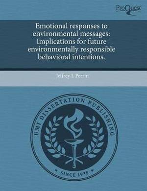 Emotional Responses to Environmental Messages: Implications for Future Environmentally Responsible Behavioral Intentions