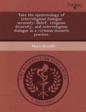Take the Epistemology of Interreligious Dialogue Seriously: Belief