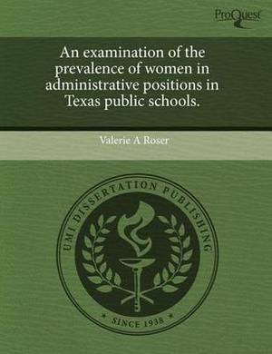 An Examination of the Prevalence of Women in Administrative Positions in Texas Public Schools