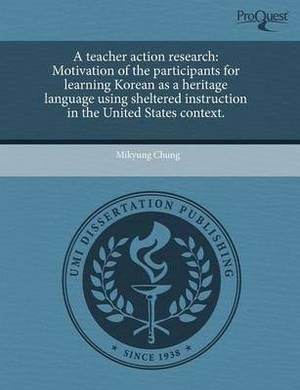 A Teacher Action Research: Motivation of the Participants for Learning Korean as a Heritage Language Using Sheltered Instruction in the United St