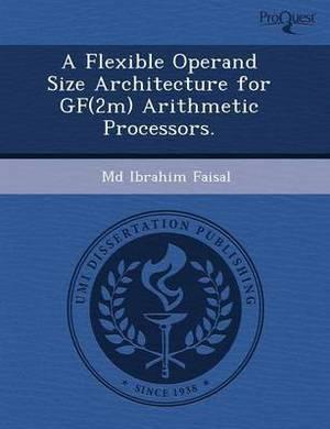 A Flexible Operand Size Architecture for Gf(2m) Arithmetic Processors