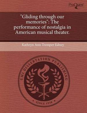 Gliding Through Our Memories: The Performance of Nostalgia in American Musical Theater