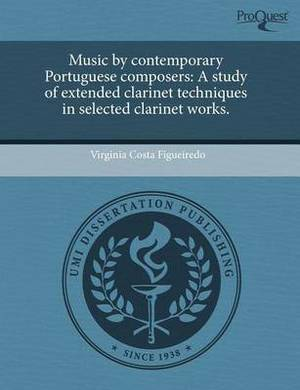 Music by Contemporary Portuguese Composers: A Study of Extended Clarinet Techniques in Selected Clarinet Works