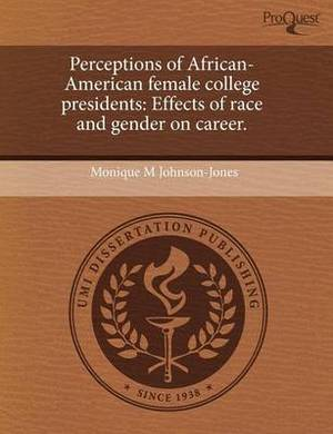 Perceptions of African-American Female College Presidents: Effects of Race and Gender on Career