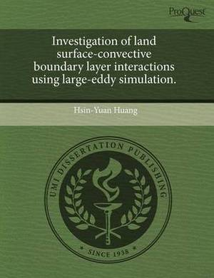 Investigation of Land Surface-Convective Boundary Layer Interactions Using Large-Eddy Simulation