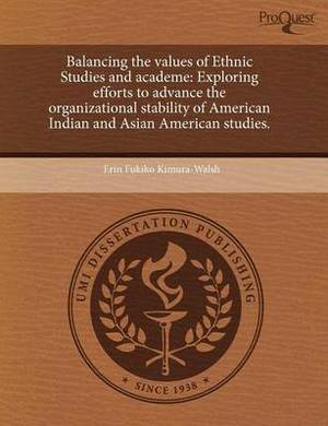 Balancing the Values of Ethnic Studies and Academe: Exploring Efforts to Advance the Organizational Stability of American Indian and Asian American St
