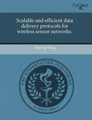 Scalable and Efficient Data Delivery Protocols for Wireless Sensor Networks
