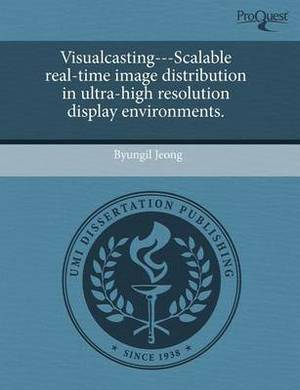 Visualcasting---Scalable Real-Time Image Distribution in Ultra-High Resolution Display Environments