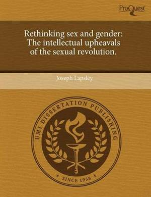 Rethinking Sex and Gender: The Intellectual Upheavals of the Sexual Revolution