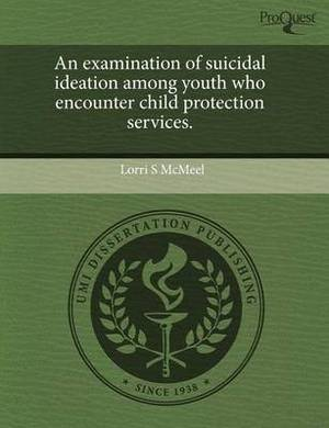 An Examination of Suicidal Ideation Among Youth Who Encounter Child Protection Services
