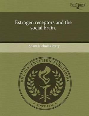 Estrogen Receptors and the Social Brain