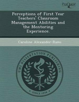 Perceptions of First Year Teachers' Classroom Management Abilities and the Mentoring Experience