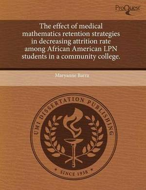The Effect of Medical Mathematics Retention Strategies in Decreasing Attrition Rate Among African American LPN Students in a Community College
