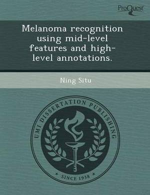 Melanoma Recognition Using Mid-Level Features and High-Level Annotations