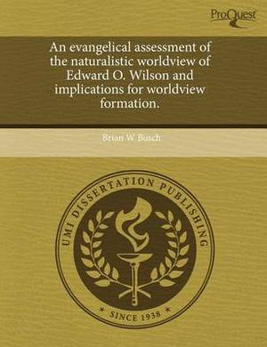An Evangelical Assessment of the Naturalistic Worldview of Edward O
