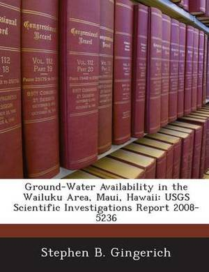 Ground-Water Availability in the Wailuku Area, Maui, Hawaii: Usgs Scientific Investigations Report 2008-5236