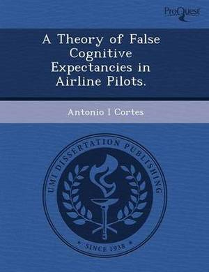 A Theory of False Cognitive Expectancies in Airline Pilots