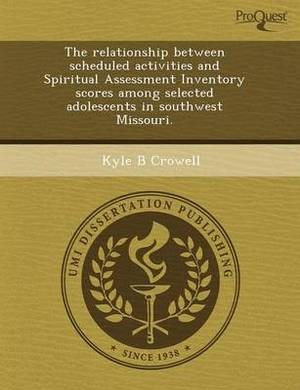 The Relationship Between Scheduled Activities and Spiritual Assessment Inventory Scores Among Selected Adolescents in Southwest Missouri