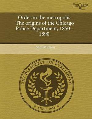 Order in the Metropolis: The Origins of the Chicago Police Department