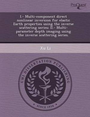 I.- Multi-Component Direct Nonlinear Inversion for Elastic Earth Properties Using the Inverse Scattering Series; II.- Multi-Parameter Depth Imaging Us