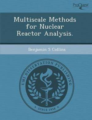Multiscale Methods for Nuclear Reactor Analysis