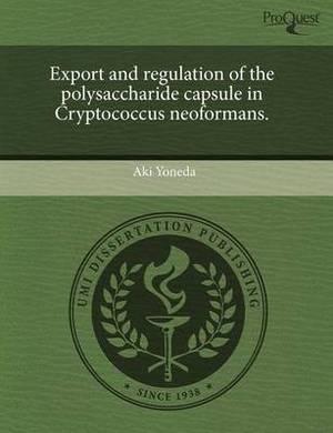 Export and Regulation of the Polysaccharide Capsule in Cryptococcus Neoformans