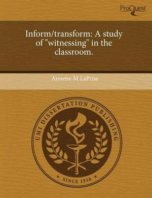 Inform/Transform: A Study of Witnessing in the Classroom
