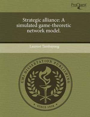 Strategic Alliance: A Simulated Game-Theoretic Network Model
