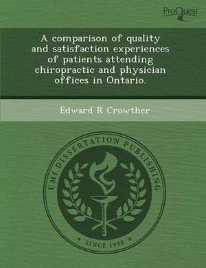 A Comparison of Quality and Satisfaction Experiences of Patients Attending Chiropractic and Physician Offices in Ontario