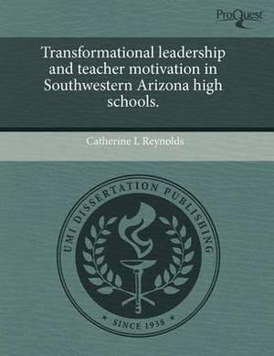 Transformational Leadership and Teacher Motivation in Southwestern Arizona High Schools