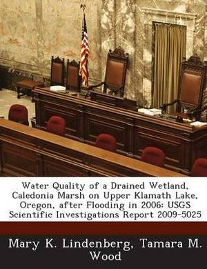 Water Quality of a Drained Wetland, Caledonia Marsh on Upper Klamath Lake, Oregon, After Flooding in 2006: Usgs Scientific Investigations Report 2009-