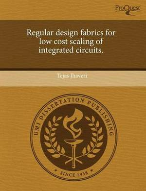 Regular Design Fabrics for Low Cost Scaling of Integrated Circuits
