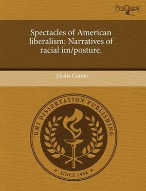 Spectacles of American Liberalism: Narratives of Racial Im/Posture