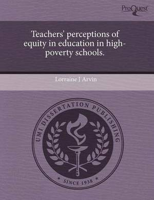 Teachers' Perceptions of Equity in Education in High-Poverty Schools