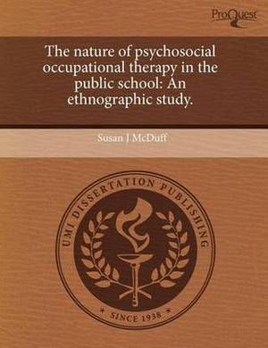 The Nature of Psychosocial Occupational Therapy in the Public School: An Ethnographic Study