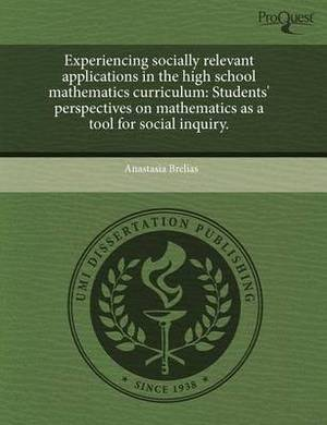 Experiencing Socially Relevant Applications in the High School Mathematics Curriculum: Students' Perspectives on Mathematics as a Tool for Social Inqu