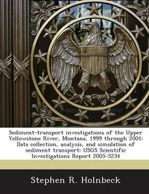 Sediment-Transport Investigations of the Upper Yellowstone River, Montana, 1999 Through 2001: Data Collection, Analysis, and Simulation of Sediment Transport: Usgs Scientific Investigations Report 2005-5234