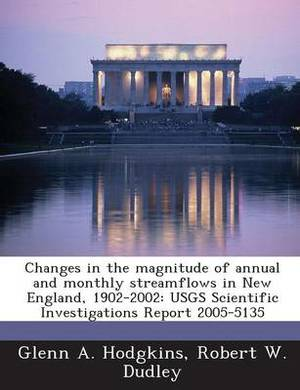 Changes in the Magnitude of Annual and Monthly Streamflows in New England, 1902-2002: Usgs Scientific Investigations Report 2005-5135
